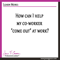 "How can I help my co-worker ""come out"" at work?"