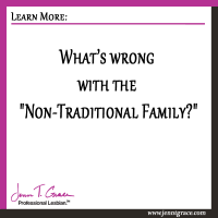 "What's wrong with the ""Non-Traditional Family?"""