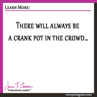There will always be a crank pot in the crowd…