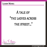 "A tale of ""the ladies across the street…"""