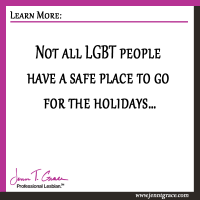 Not all LGBT people have a safe place to go for the holidays…