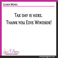 Tax day is here. Thank you Edie Windsor!