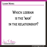 Which lesbian is the 'man' in the relationship?