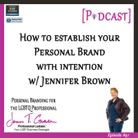 #97: How to Establish Your Personal Brand With Intention With Jennifer Brown [Podcast]