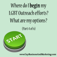 Where do I begin my LGBT outreach efforts? (Part 4 of 6)