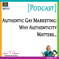 #019: Authentic Gay Marketing: Why Authenticity Matters… [Podcast]
