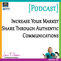#31: Increase Your Market Share Through Authentic Communications [Podcast]